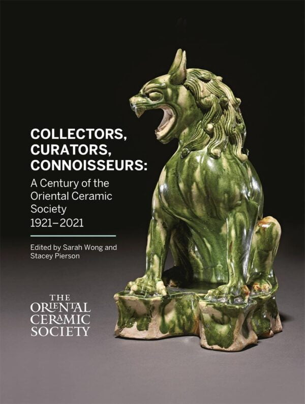 Collectors, Curators, Connoisseurs: A Century of the Oriental Ceramic Society